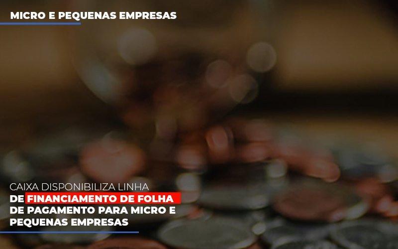 Caixa Disponibiliza Linha De Financiamento Para Folha De Pagamento - Contabilidade no Itaim Paulista - SP | Abcon Contabilidade - Caixa disponibiliza linha de financiamento de folha de pagamento para micro e pequenas empresas