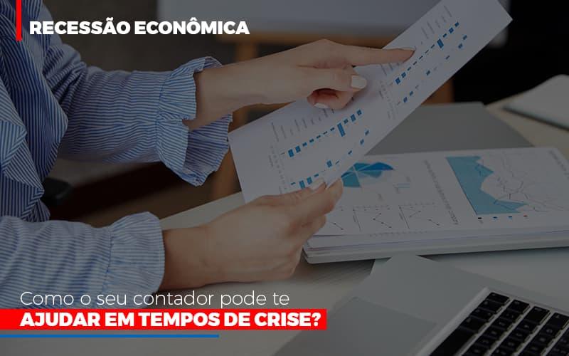 http://recessao-economica-como-seu-contador-pode-te-ajudar-em-tempos-de-crise/ - Recessão econômica: como o seu contador pode te ajudar em tempos de crise?