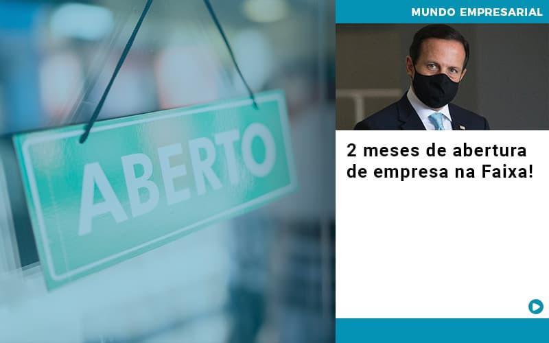 2 Meses De Abertura De Empresa Na Faixa (1) - Contabilidade em Mogi das Cruzes - SP | Pontual Contabilidade - 2 meses de abertura de empresa na Faixa!