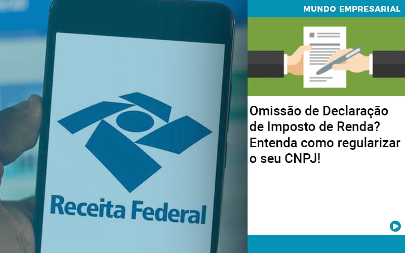 omissao-de-declaracao-de-imposto-de-renda-entenda-como-regularizar-o-seu-cnpj - Omissão de Declaração de Imposto de Renda? Entenda como regularizar o seu CNPJ!