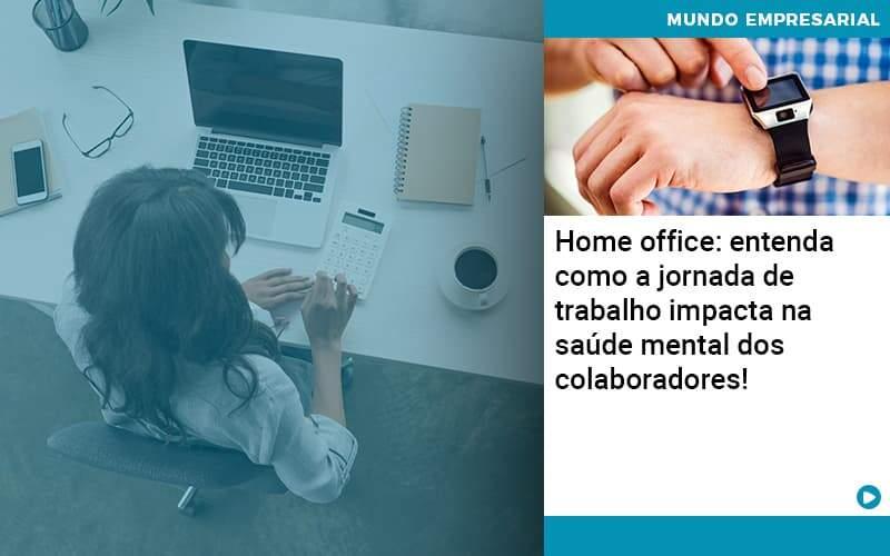 home-office-entenda-como-a-jornada-de-trabalho-impacta-na-saude-mental-dos-colaboradores - Home office: entenda como a jornada de trabalho impacta na saúde mental dos colaboradores!
