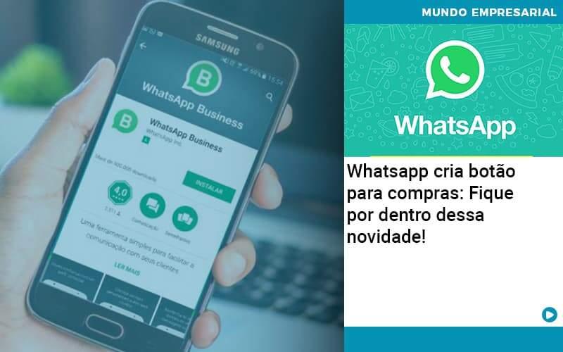 Whatsapp Cria Botao Para Compras Fique Por Dentro Dessa Novidade - Quero montar uma empresa - Whatsapp cria botão para compras: Fique por dentro dessa novidade!