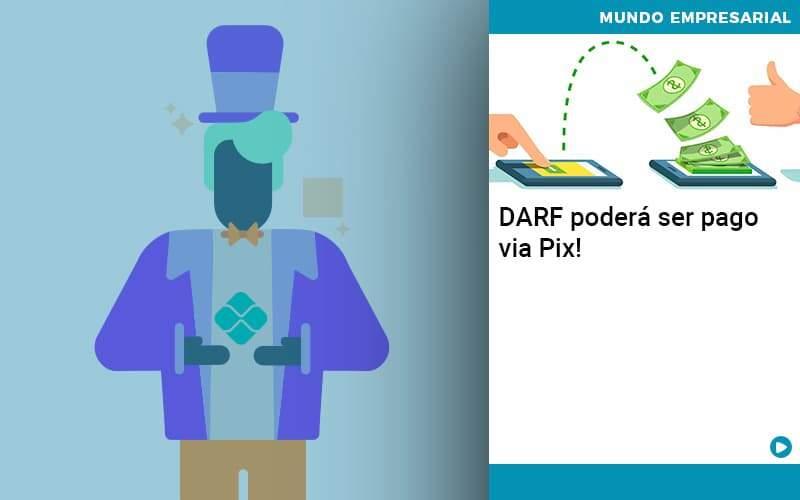 Darf Poderá Ser Pago Via Pix - Quero montar uma empresa - DARF poderá ser pago via Pix!
