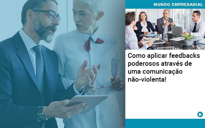 Como Aplicar Feedbacks Poderosos Atraves De Uma Comunicacao Nao Violenta - Quero montar uma empresa - Como aplicar feedbacks poderosos através de uma comunicação não-violenta!