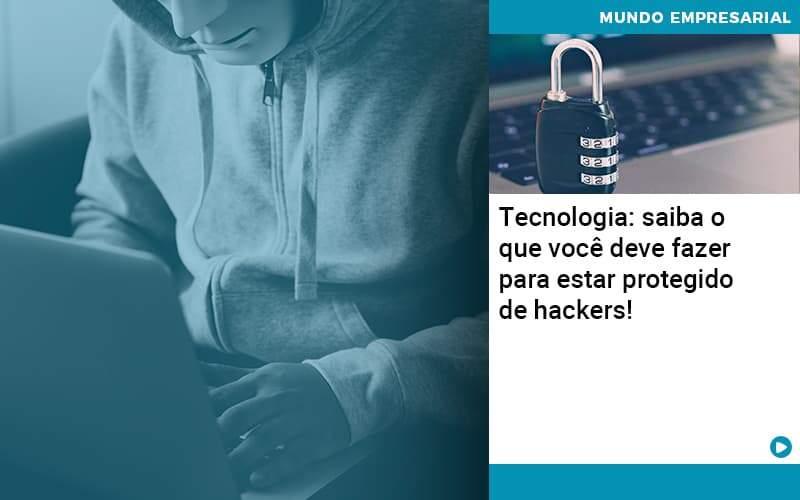 Tecnologia Saiba O Que Voce Deve Fazer Para Estar Protegido De Hackers - Quero montar uma empresa - Tecnologia: saiba o que você deve fazer para estar protegido de hackers!