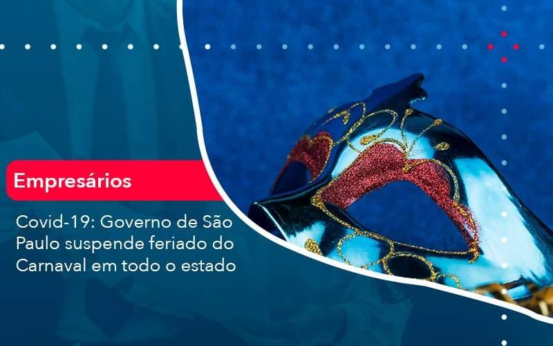 Covid 19 Governo De Sao Paulo Suspende Feriado Do Carnaval Em Todo Estado (1) - Quero montar uma empresa - Covid-19: Governo de São Paulo suspende feriado do Carnaval em todo o estado