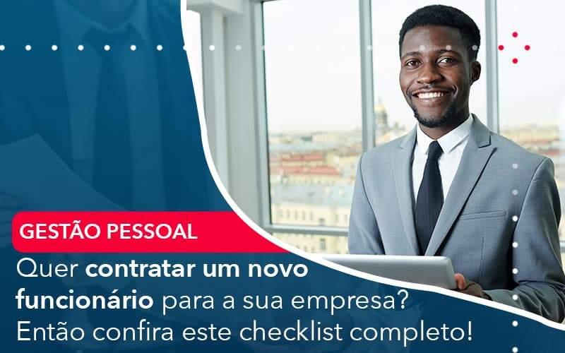Quer Contratar Um Novo Funcionario Para A Sua Empresa Entao Confira Este Checklist Completo - Quero montar uma empresa - Quer contratar um novo funcionário para a sua empresa? Então confira este checklist completo!