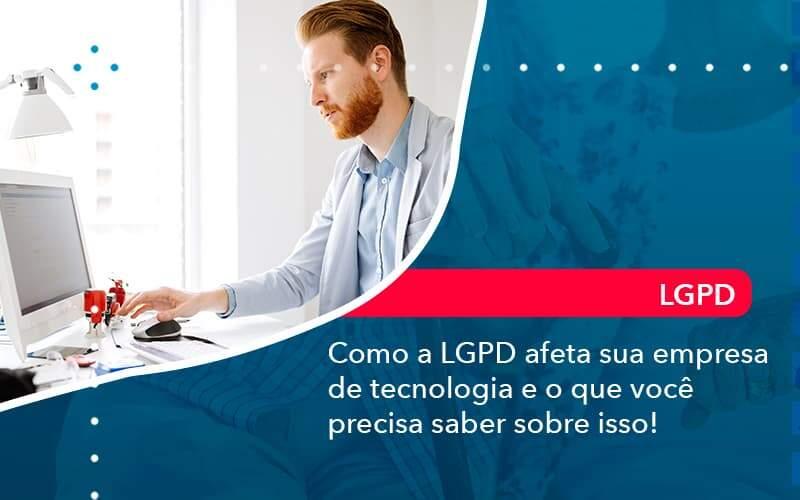 Como A Lgpd Afeta Sua Empresa De Tecnologia E O Que Voce Precisa Saber Sobre Isso (1) - Quero montar uma empresa - Como a LGPD afeta sua empresa de tecnologia e o que você precisa saber sobre isso!