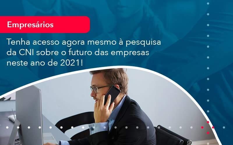 Tenha Acesso Agora Mesmo A Pesquisa Da Cni Sobre O Futuro Das Empresas Neste Ano De 2021 (1) - Quero montar uma empresa - Tenha acesso agora mesmo à pesquisa da CNI sobre o futuro das empresas neste ano de 2021!