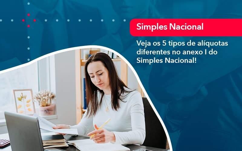 Veja Os 5 Tipos De Aliquotas Diferentes No Anexo I Do Simples Nacional (1) - Quero montar uma empresa - Veja os 5 tipos de alíquotas diferentes no anexo I do Simples Nacional!