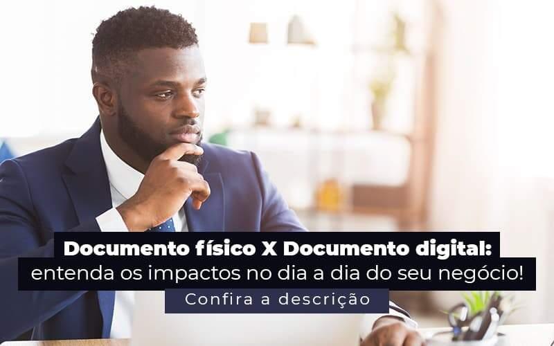 Documento Fisico X Documento Digital Entenda Os Impactos No Dia A Dia Do Seu Negocio Post (1) - Quero montar uma empresa - Documento físico x documento digital: entenda as diferenças
