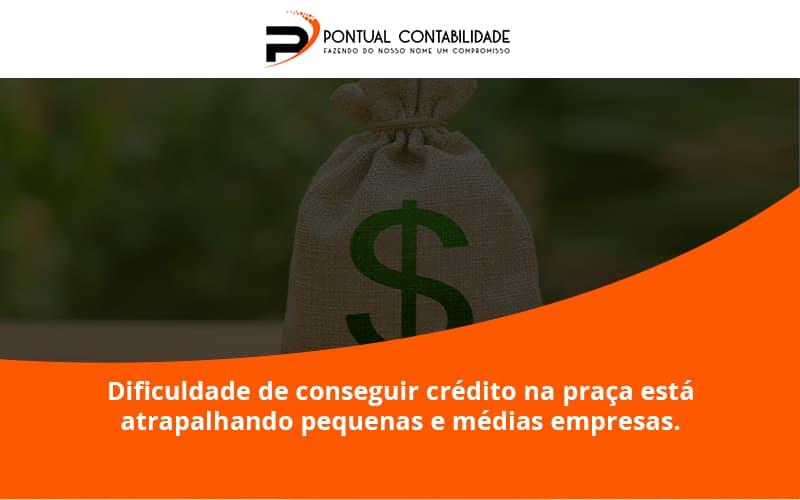 09 Pontual Contadores (1) - Contabilidade em Mogi das Cruzes - SP   Pontual Contabilidade - A dificuldade de conseguir crédito na praça está atrapalhando pequenas e médias empresas.