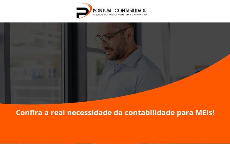Confira A Real Necessidade Da Contabilidade Para Meis Pontual Contadores - Contabilidade em Mogi das Cruzes - SP | Pontual Contabilidade - Confira a real necessidade da contabilidade para MEIs!