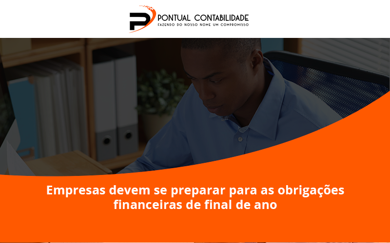 Empresas Devem Se Preparar Para As Obrigações Financeiras De Final De Ano Pontual Contadores - Contabilidade em Mogi das Cruzes - SP | Pontual Contabilidade - Empresas devem se preparar para as obrigações financeiras de final de ano