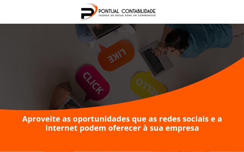 Aproveite As Oportunidades Que As Redes Sociais E A Internet Podem Oferecer à Sua Empresa Pontual Contadores - Contabilidade em Mogi das Cruzes - SP   Pontual Contabilidade - Aproveite as oportunidades que as redes sociais e a internet podem oferecer à sua empresa