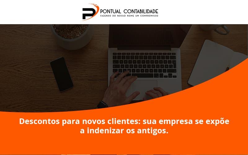 Descontos Para Novos Clientes Pontual Contadores - Contabilidade em Mogi das Cruzes - SP   Pontual Contabilidade - Descontos para novos clientes: sua empresa se expõe a indenizar os antigos.