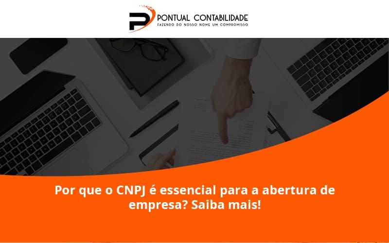 Por Que O Cnpj é Essencial Para A Abertura De Empresa Pontual Contadores (1) - Contabilidade em Mogi das Cruzes - SP   Pontual Contabilidade - Por que o CNPJ é essencial para a abertura de empresa? Saiba mais!