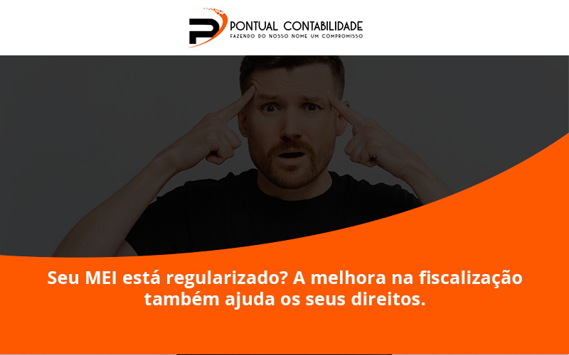 09 Pontual Contadores (5) - Contabilidade em Mogi das Cruzes - SP | Pontual Contabilidade - Seu MEI está regularizado? A melhora na fiscalização também ajuda os seus direitos.