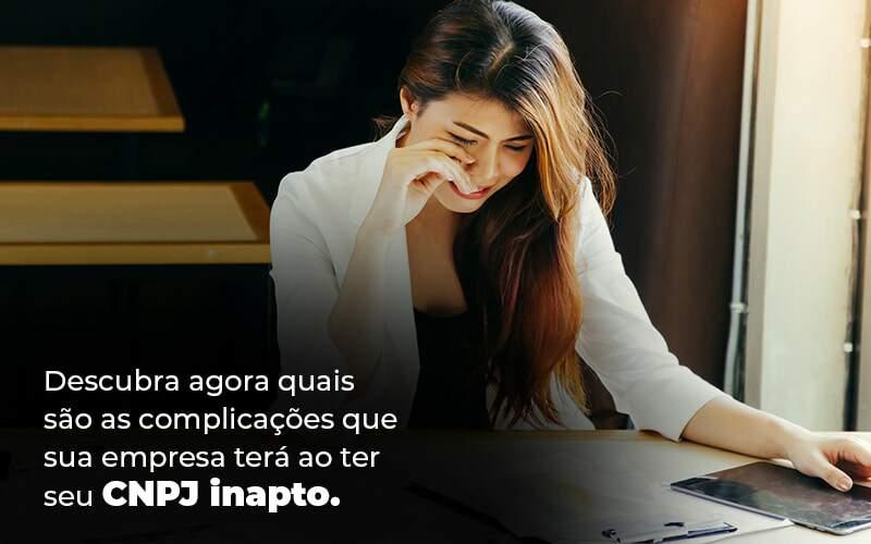 Descubra Agora Quais Sao As Complicacoes Que Sua Empresa Tera Ao Ter Seu Cnpj Inapto Blog (1) (1) - Quero montar uma empresa - CNPJ inapto – quais as desvantagens?