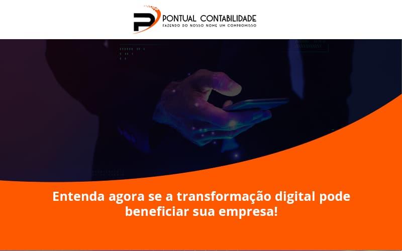 Entenda Agora Se A Transformação Digital Pode Beneficiar Sua Empresa! Pontual Contadores - Contabilidade em Mogi das Cruzes - SP   Pontual Contabilidade - Entenda agora se a transformação digital pode beneficiar sua empresa!
