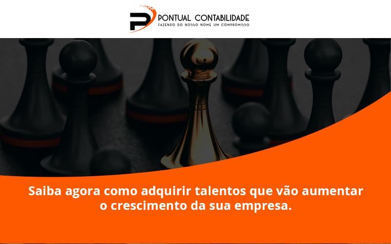Saiba Agora Como Adquirir Talentos Que Vao Pontual Contadores - Contabilidade em Mogi das Cruzes - SP | Pontual Contabilidade - Saiba agora como adquirir talentos que vão aumentar o crescimento da sua empresa.